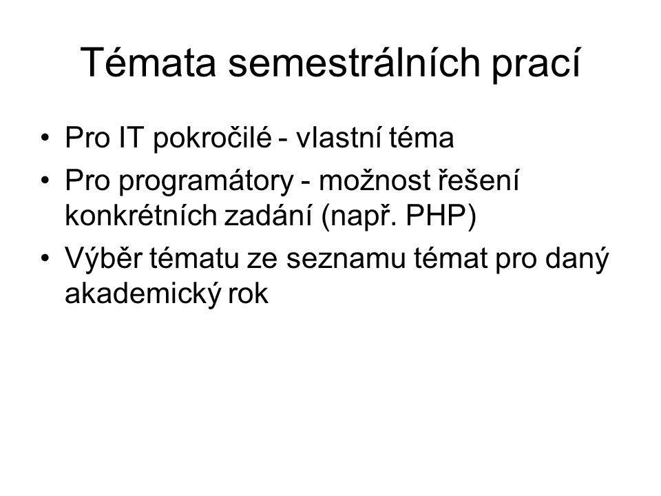 Témata semestrálních prací Pro IT pokročilé - vlastní téma Pro programátory - možnost řešení konkrétních zadání (např.