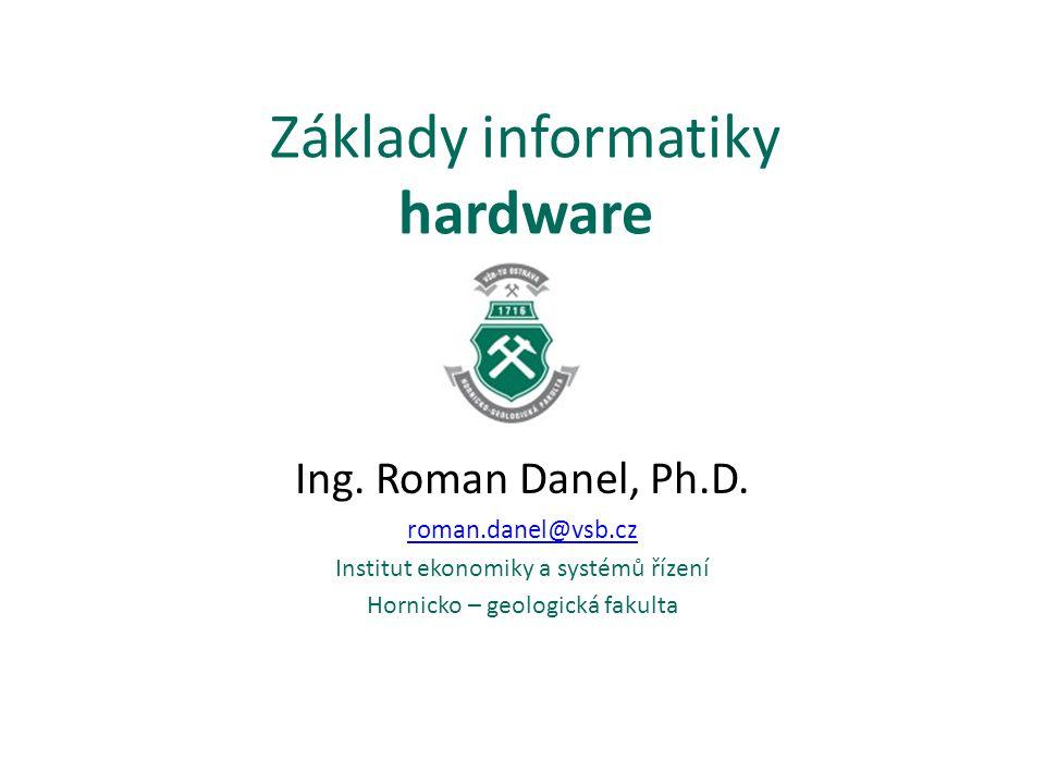 Základy informatiky hardware Ing.Roman Danel, Ph.D.