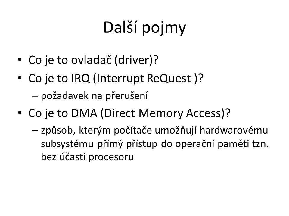 Další pojmy Co je to ovladač (driver).Co je to IRQ (Interrupt ReQuest ).