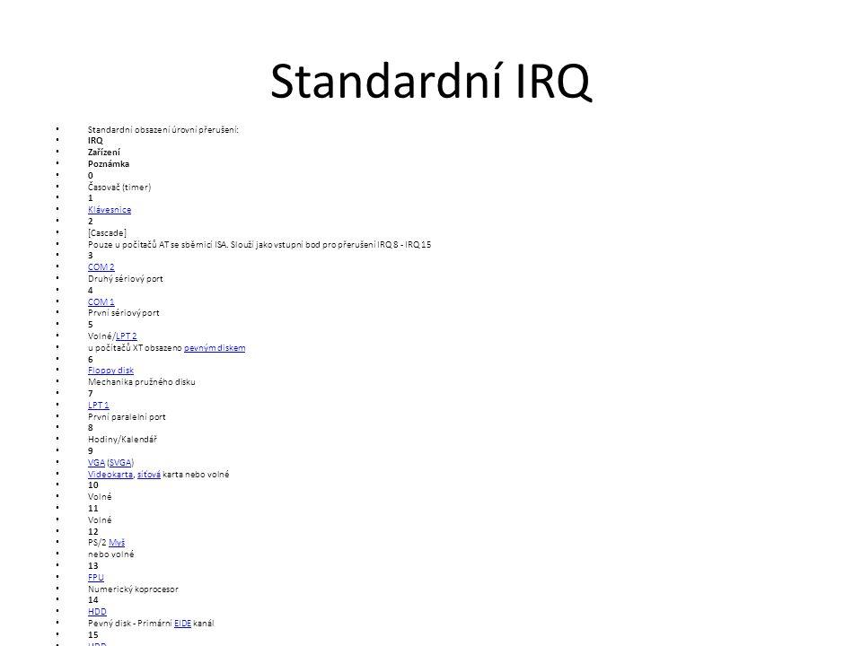 Standardní IRQ Standardní obsazení úrovní přerušení: IRQ Zařízení Poznámka 0 Časovač (timer) 1 Klávesnice 2 [Cascade] Pouze u počítačů AT se sběrnicí ISA.