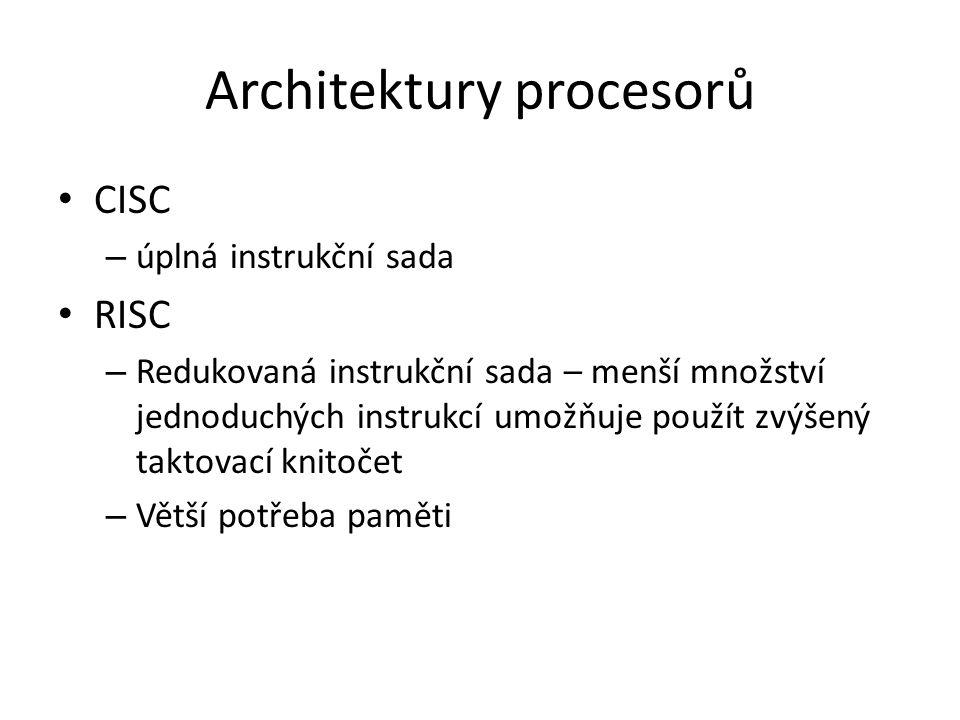 Architektury procesorů CISC – úplná instrukční sada RISC – Redukovaná instrukční sada – menší množství jednoduchých instrukcí umožňuje použít zvýšený taktovací knitočet – Větší potřeba paměti