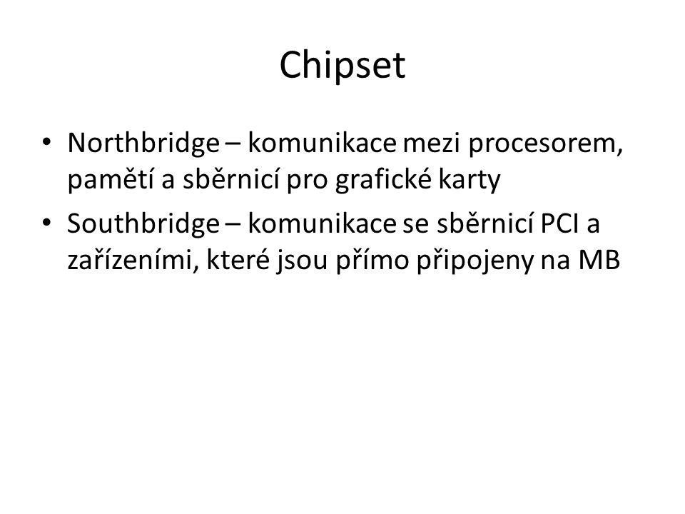 Chipset Northbridge – komunikace mezi procesorem, pamětí a sběrnicí pro grafické karty Southbridge – komunikace se sběrnicí PCI a zařízeními, které jsou přímo připojeny na MB
