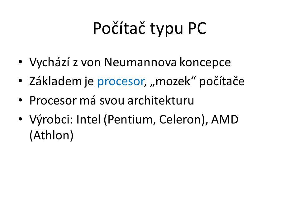 """Počítač typu PC Vychází z von Neumannova koncepce Základem je procesor, """"mozek počítače Procesor má svou architekturu Výrobci: Intel (Pentium, Celeron), AMD (Athlon)"""