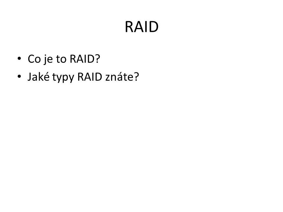 RAID Co je to RAID? Jaké typy RAID znáte?