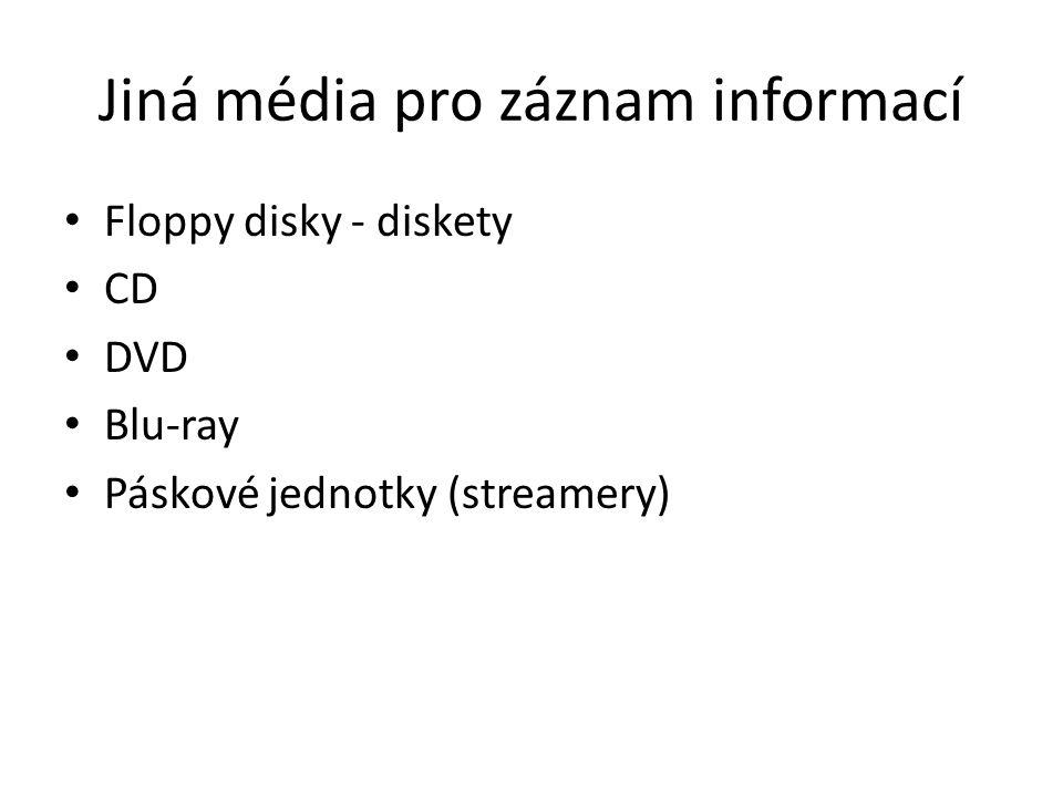 Jiná média pro záznam informací Floppy disky - diskety CD DVD Blu-ray Páskové jednotky (streamery)