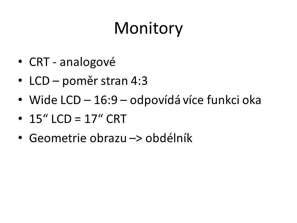Monitory CRT - analogové LCD – poměr stran 4:3 Wide LCD – 16:9 – odpovídá více funkci oka 15 LCD = 17 CRT Geometrie obrazu –> obdélník