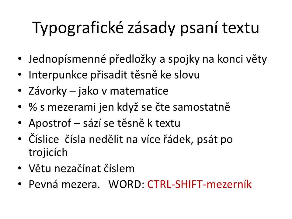 Typografické zásady psaní textu Jednopísmenné předložky a spojky na konci věty Interpunkce přisadit těsně ke slovu Závorky – jako v matematice % s mez