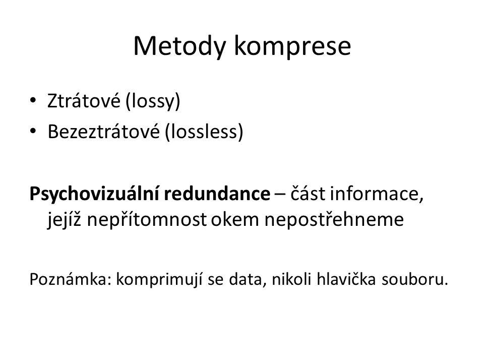 Metody komprese Ztrátové (lossy) Bezeztrátové (lossless) Psychovizuální redundance – část informace, jejíž nepřítomnost okem nepostřehneme Poznámka: k