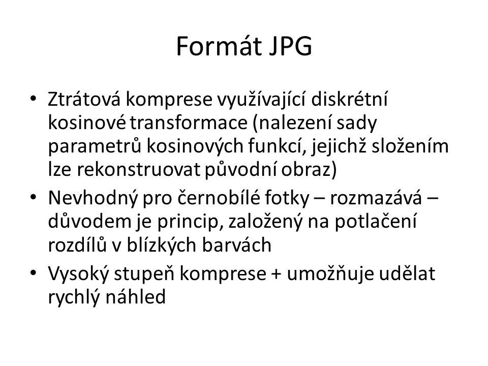 Formát JPG Ztrátová komprese využívající diskrétní kosinové transformace (nalezení sady parametrů kosinových funkcí, jejichž složením lze rekonstruova