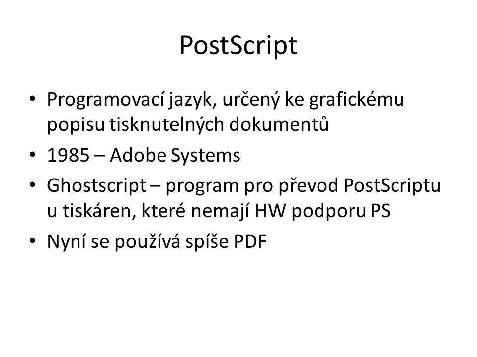 PostScript Programovací jazyk, určený ke grafickému popisu tisknutelných dokumentů 1985 – Adobe Systems Ghostscript – program pro převod PostScriptu u