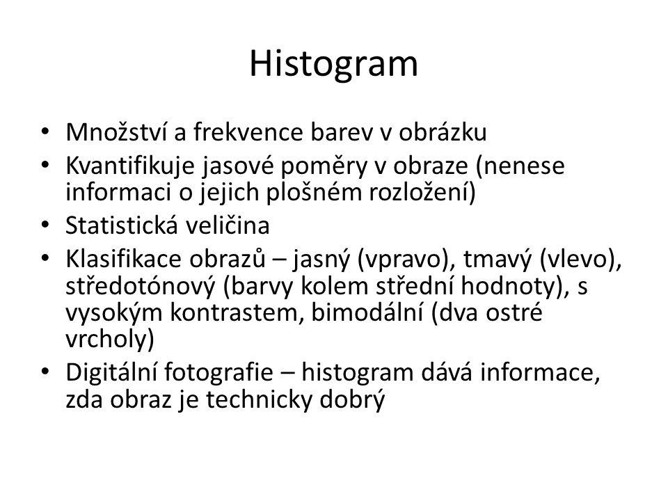 Histogram Množství a frekvence barev v obrázku Kvantifikuje jasové poměry v obraze (nenese informaci o jejich plošném rozložení) Statistická veličina
