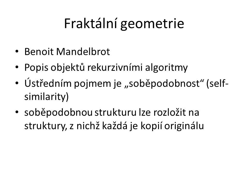 """Fraktální geometrie Benoit Mandelbrot Popis objektů rekurzivními algoritmy Ústředním pojmem je """"soběpodobnost"""" (self- similarity) soběpodobnou struktu"""