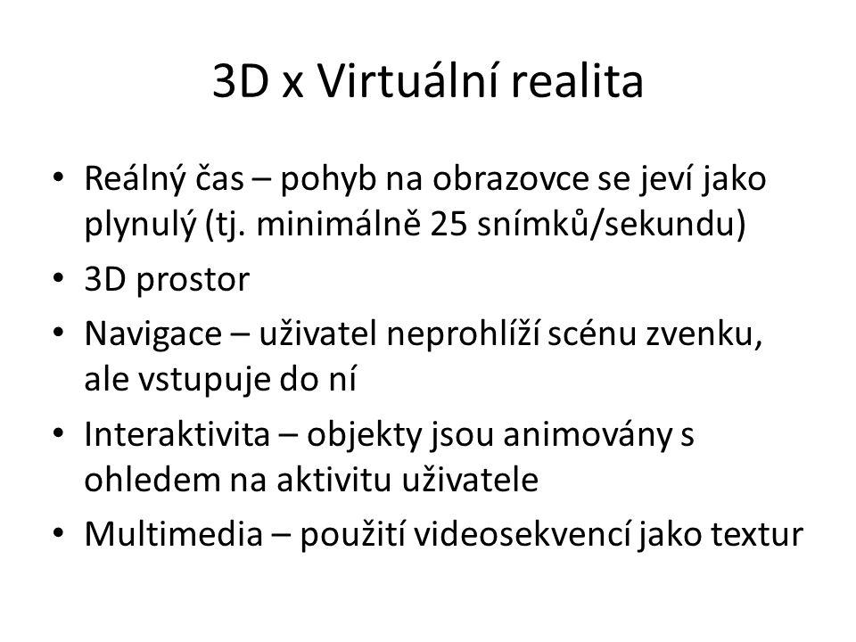 3D x Virtuální realita Reálný čas – pohyb na obrazovce se jeví jako plynulý (tj. minimálně 25 snímků/sekundu) 3D prostor Navigace – uživatel neprohlíž