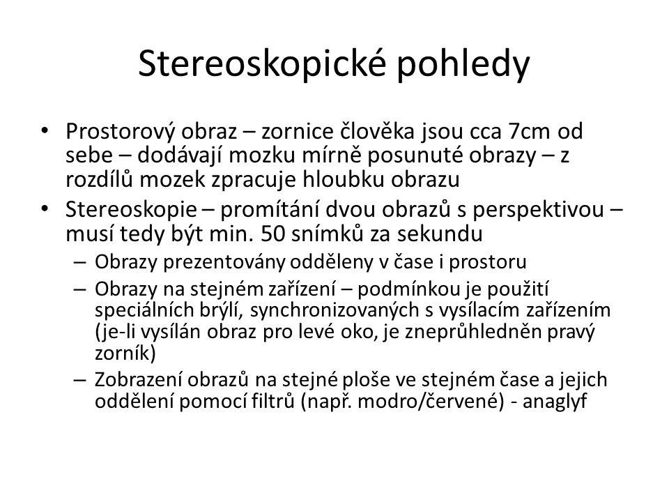 Stereoskopické pohledy Prostorový obraz – zornice člověka jsou cca 7cm od sebe – dodávají mozku mírně posunuté obrazy – z rozdílů mozek zpracuje hloub
