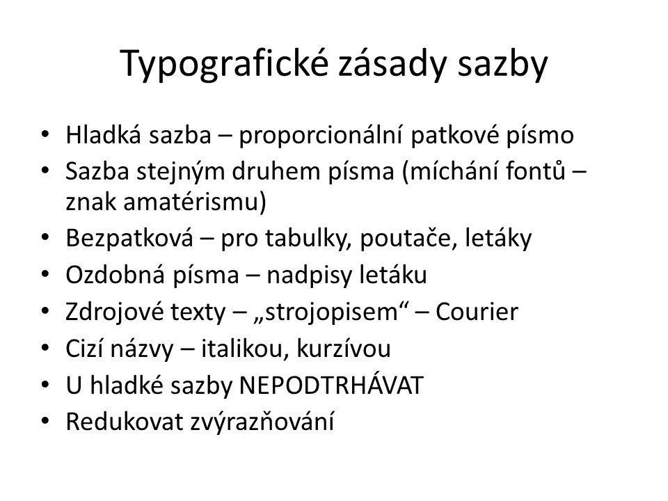 Typografické zásady sazby Hladká sazba – proporcionální patkové písmo Sazba stejným druhem písma (míchání fontů – znak amatérismu) Bezpatková – pro ta