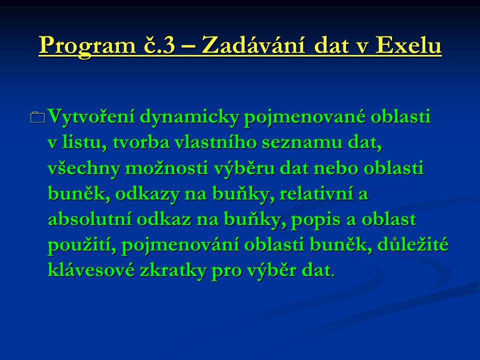 Program č.3 – Zadávání dat v Exelu  Vytvoření dynamicky pojmenované oblasti v listu, tvorba vlastního seznamu dat, všechny možnosti výběru dat nebo o