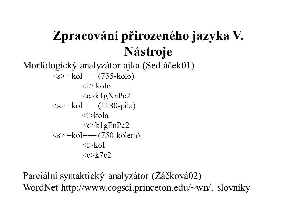 Zpracování přirozeného jazyka V. Nástroje Morfologický analyzátor ajka (Sedláček01) =kol=== (755-kolo) kolo k1gNnPc2 =kol=== (1180-pila) kola k1gFnPc2
