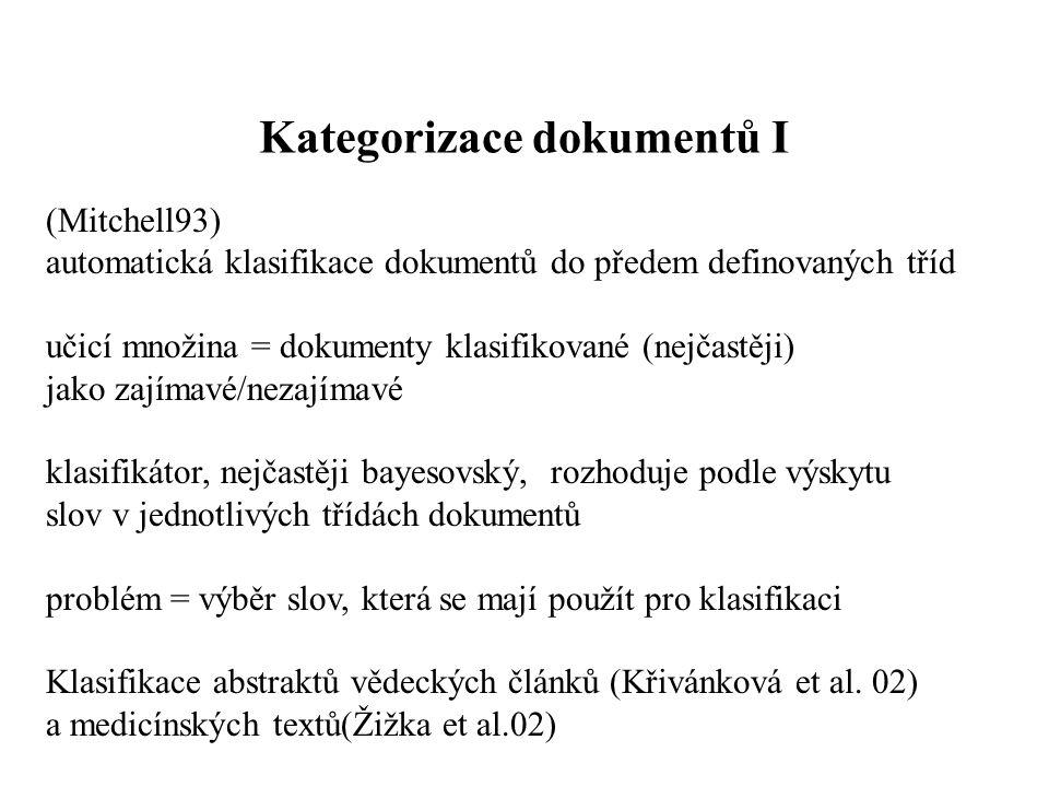 Kategorizace dokumentů I (Mitchell93) automatická klasifikace dokumentů do předem definovaných tříd učicí množina = dokumenty klasifikované (nejčastěj