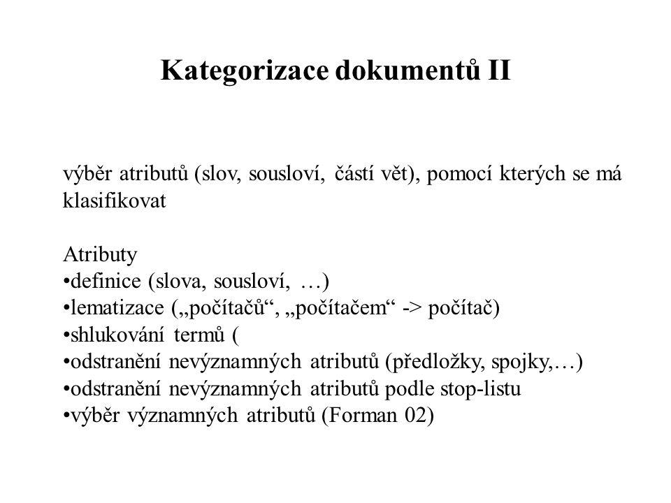 Kategorizace dokumentů II výběr atributů (slov, sousloví, částí vět), pomocí kterých se má klasifikovat Atributy definice (slova, sousloví, …) lematiz