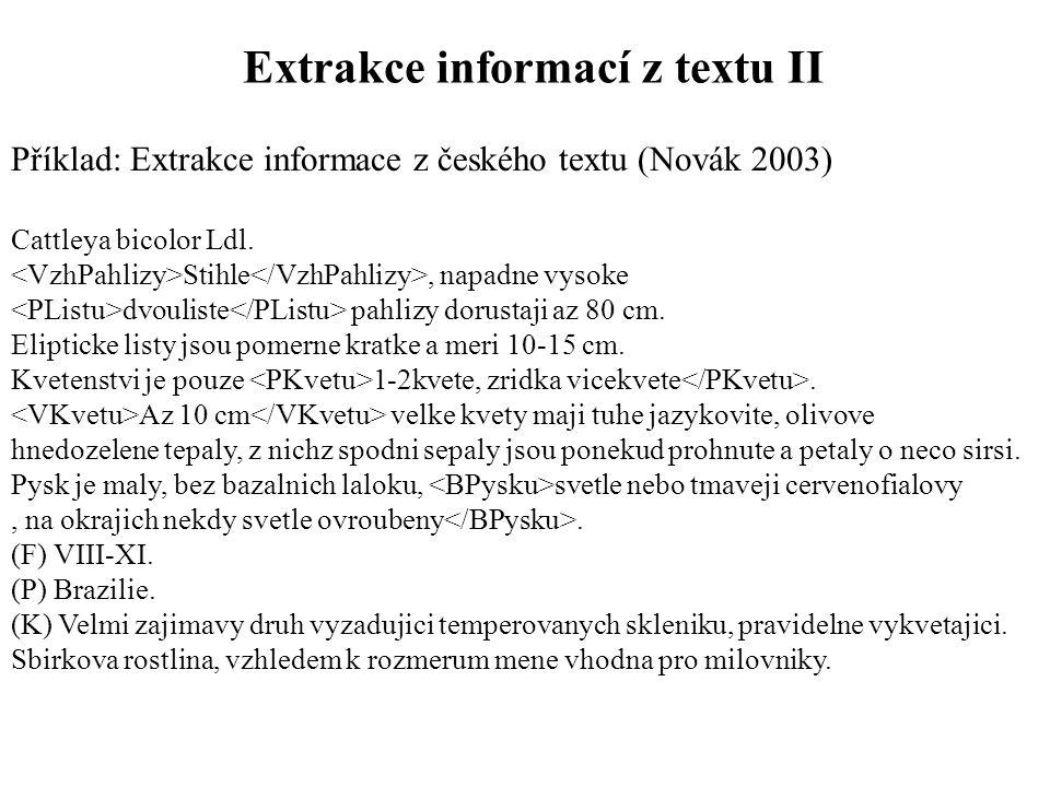 Extrakce informací z textu II Příklad: Extrakce informace z českého textu (Novák 2003) Cattleya bicolor Ldl. Stihle, napadne vysoke dvouliste pahlizy