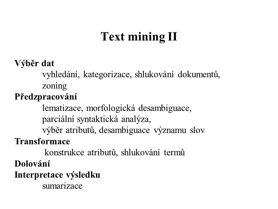 Text mining II Výběr dat vyhledání, kategorizace, shlukování dokumentů, zoning Předzpracování lematizace, morfologická desambiguace, parciální syntakt