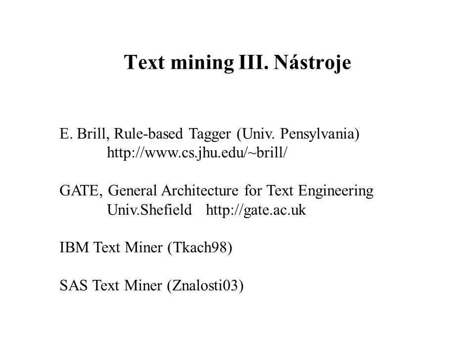 Text mining III. Nástroje E. Brill, Rule-based Tagger (Univ.