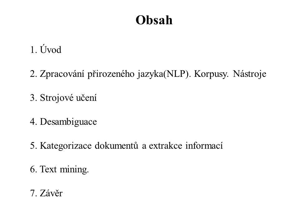 Obsah 1. Úvod 2. Zpracování přirozeného jazyka(NLP). Korpusy. Nástroje 3. Strojové učení 4. Desambiguace 5. Kategorizace dokumentů a extrakce informac