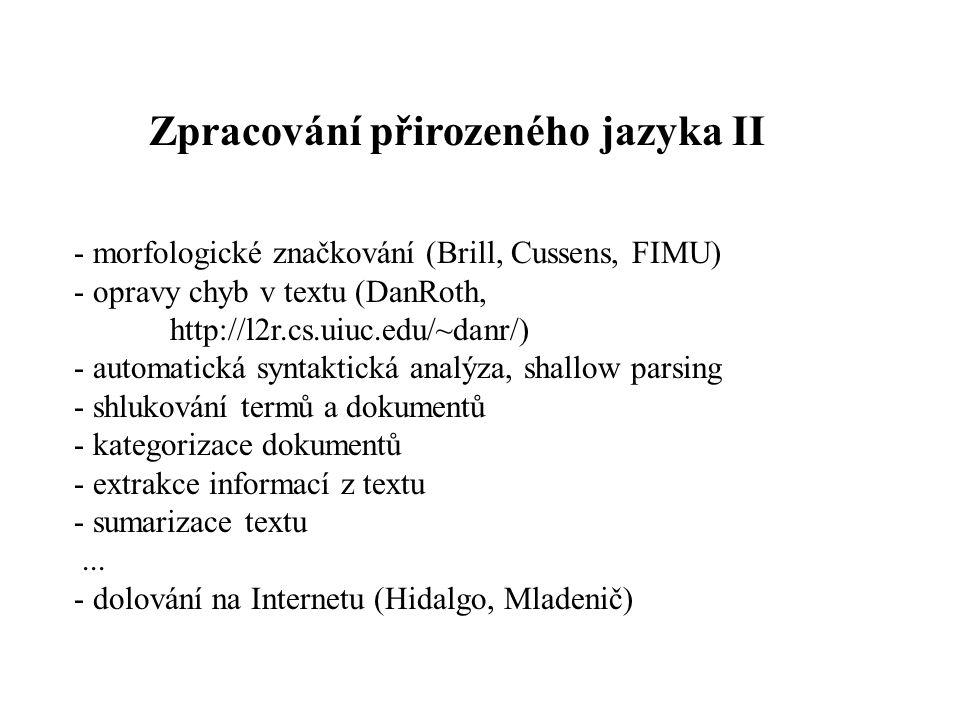 Zpracování přirozeného jazyka II - morfologické značkování (Brill, Cussens, FIMU) - opravy chyb v textu (DanRoth, http://l2r.cs.uiuc.edu/~danr/) - aut
