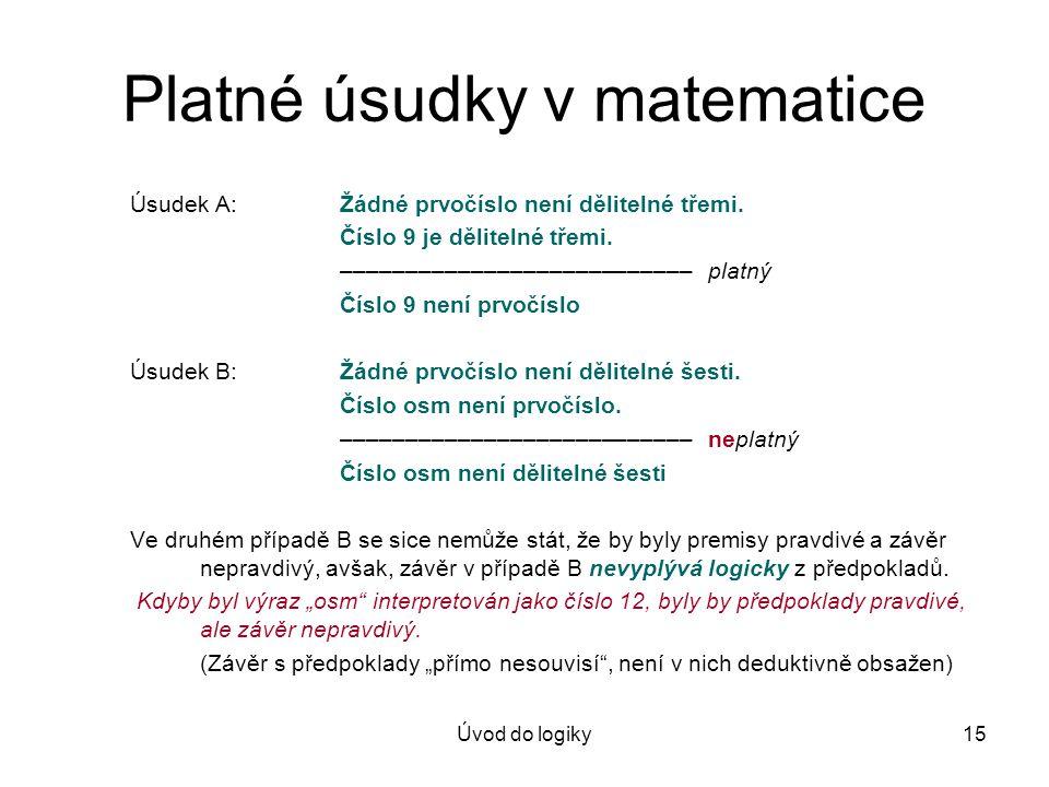 Úvod do logiky15 Platné úsudky v matematice Úsudek A:Žádné prvočíslo není dělitelné třemi.