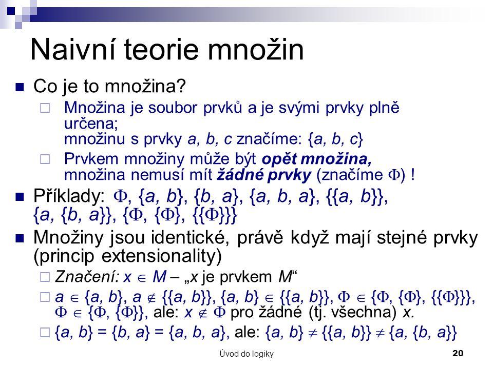 Úvod do logiky20 Naivní teorie množin Co je to množina.