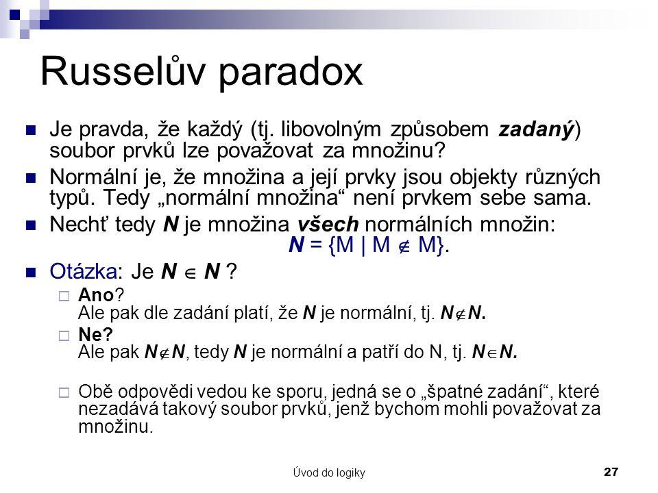 Úvod do logiky27 Russelův paradox Je pravda, že každý (tj.