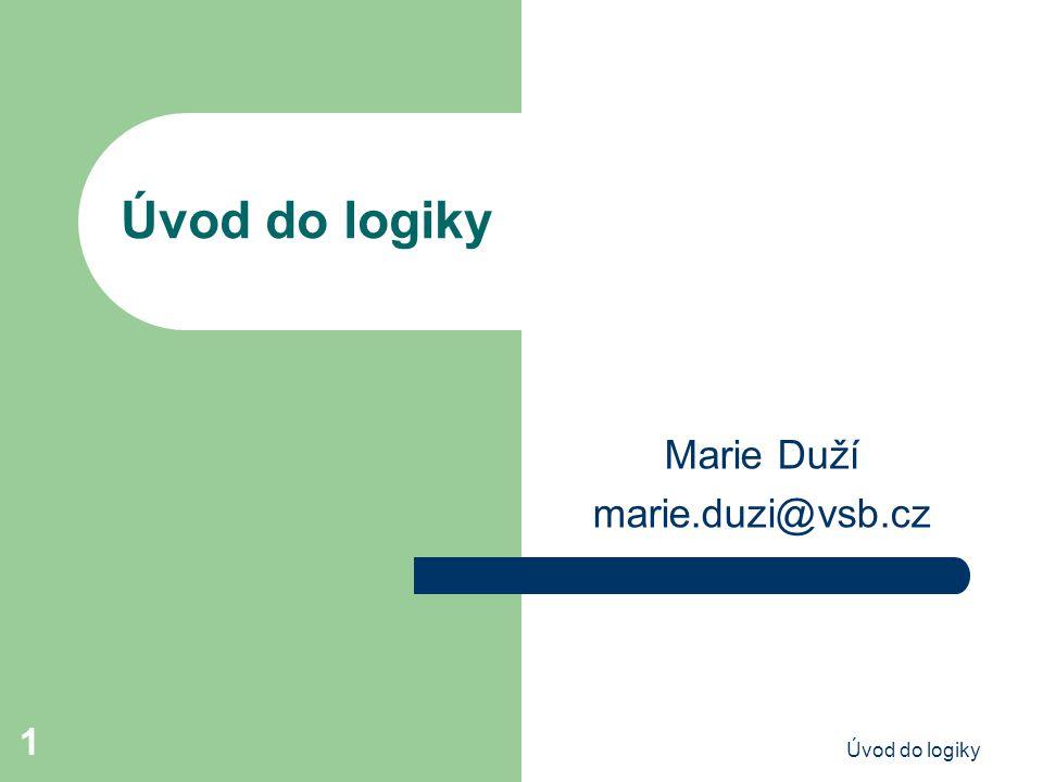 Úvod do logiky2 Učební texty: http://www.cs.vsb.cz/duzi http://www.cs.vsb.cz/duzi Courses Introduction to Logic, Mathematical Logic.