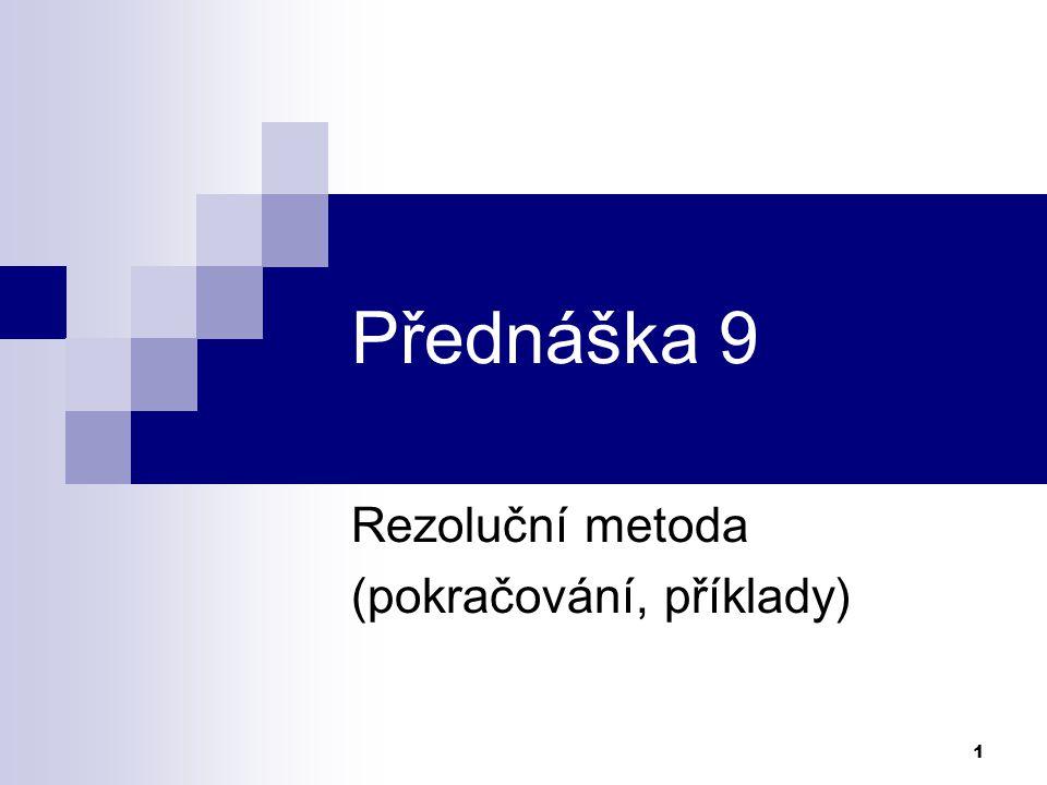 12 Úsudky rezolucí Je-li číslo sudé, pak jeho druhá mocnina je sudá.