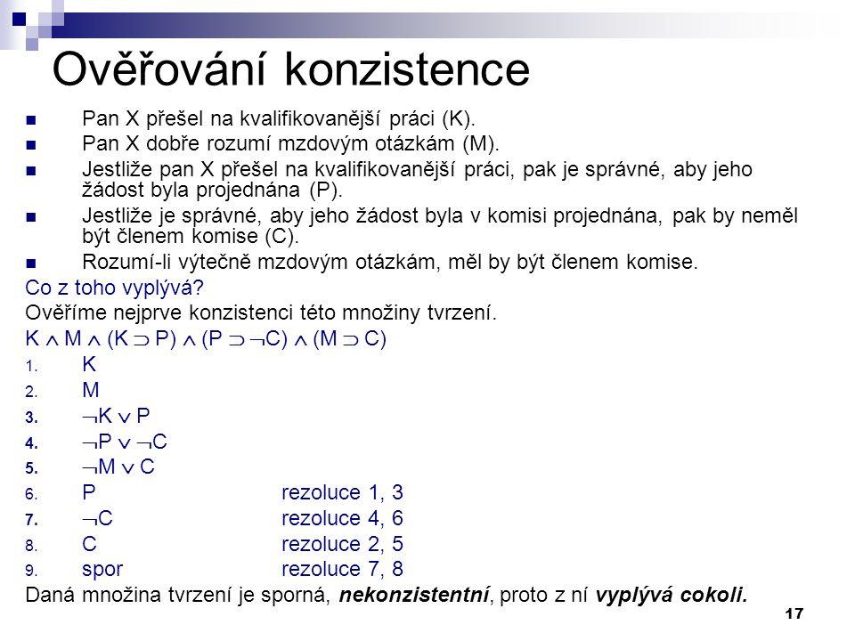 17 Ověřování konzistence Pan X přešel na kvalifikovanější práci (K). Pan X dobře rozumí mzdovým otázkám (M). Jestliže pan X přešel na kvalifikovanější