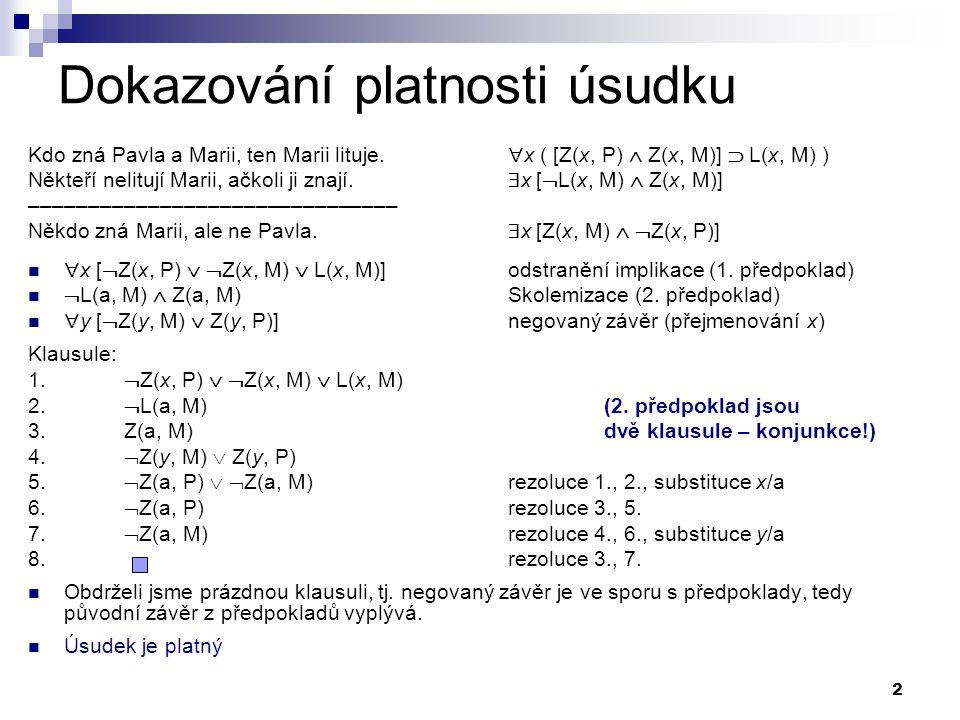 13 Matematická indukce P(a),  y [P(y)  P  f(y)  ] |   x P(x) Vyplývá odvozená formule z premis.