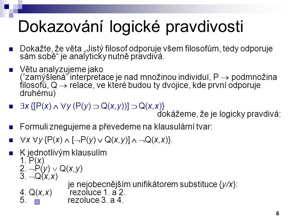 16 Poznámka: Pozor na ekvivalence a) Formule A  B není sporná, je splnitelná b) Formule A   A je sporná Klauzule ad a) 1.