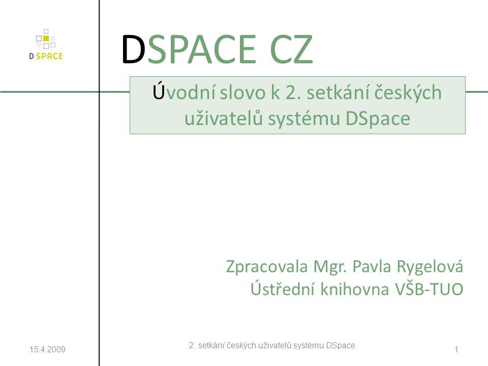 15.4.2009 2. setkání českých uživatelů systému DSpace 1 DSPACE CZ Úvodní slovo k 2.