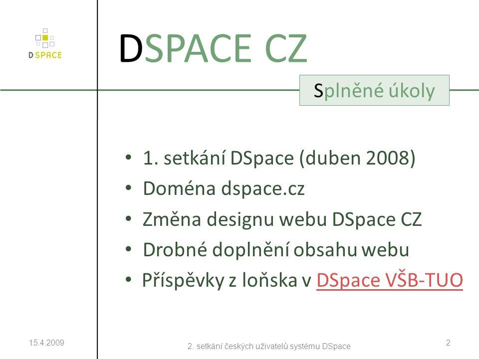 1. setkání DSpace (duben 2008) Doména dspace.cz Změna designu webu DSpace CZ Drobné doplnění obsahu webu Příspěvky z loňska v DSpace VŠB-TUODSpace VŠB