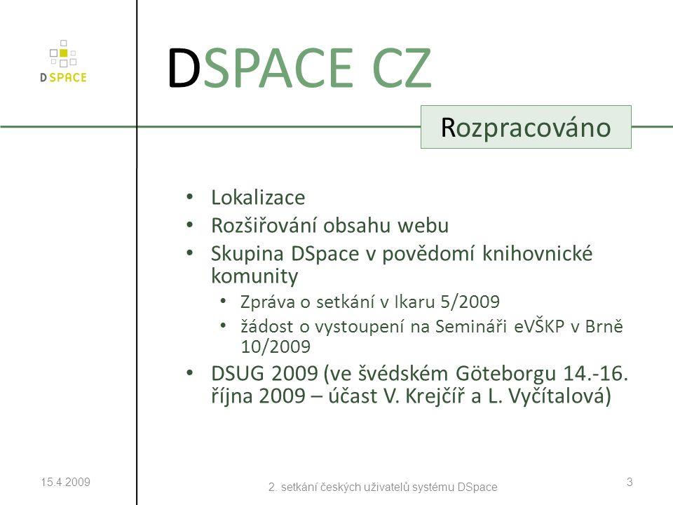 Lokalizace Rozšiřování obsahu webu Skupina DSpace v povědomí knihovnické komunity Zpráva o setkání v Ikaru 5/2009 žádost o vystoupení na Semináři eVŠKP v Brně 10/2009 DSUG 2009 (ve švédském Göteborgu 14.-16.