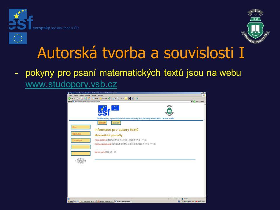 Autorská tvorba a souvislosti I -pokyny pro psaní matematických textů jsou na webu www.studopory.vsb.cz www.studopory.vsb.cz