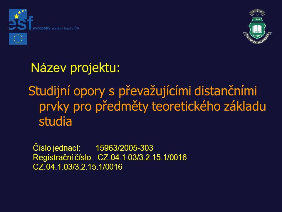 Název projektu: Studijní opory s převažujícími distančními prvky pro předměty teoretického základu studia Číslo jednací: 15963/2005-303 Registrační číslo: CZ.04.1.03/3.2.15.1/0016 CZ.04.1.03/3.2.15.1/0016