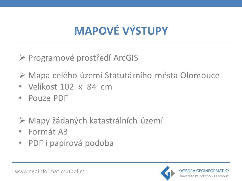 www.geoinformatics.upol.cz MAPOVÉ VÝSTUPY  Programové prostředí ArcGIS  Mapa celého území Statutárního města Olomouce Velikost 102 x 84 cm Pouze PDF  Mapy žádaných katastrálních území Formát A3 PDF i papírová podoba