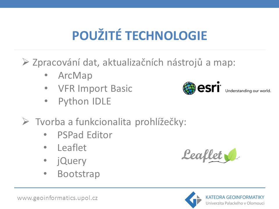 www.geoinformatics.upol.cz POUŽITÉ TECHNOLOGIE  Zpracování dat, aktualizačních nástrojů a map: ArcMap VFR Import Basic Python IDLE  Tvorba a funkcionalita prohlížečky: PSPad Editor Leaflet jQuery Bootstrap