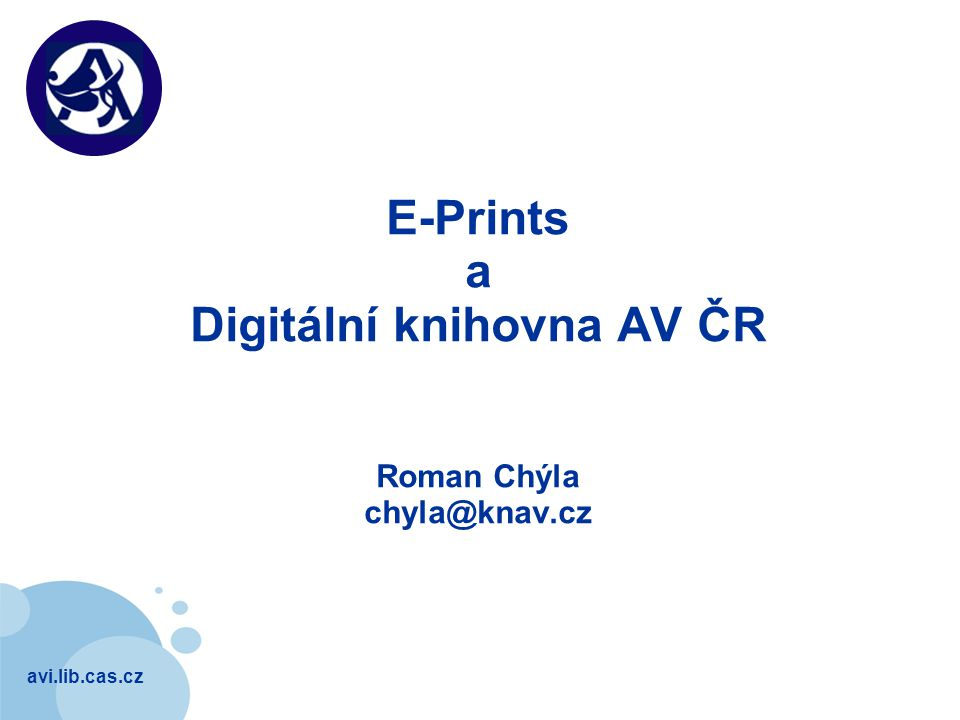 avi.lib.cas.cz Company LOGO E-Prints a Digitální knihovna AV ČR Roman Chýla chyla@knav.cz