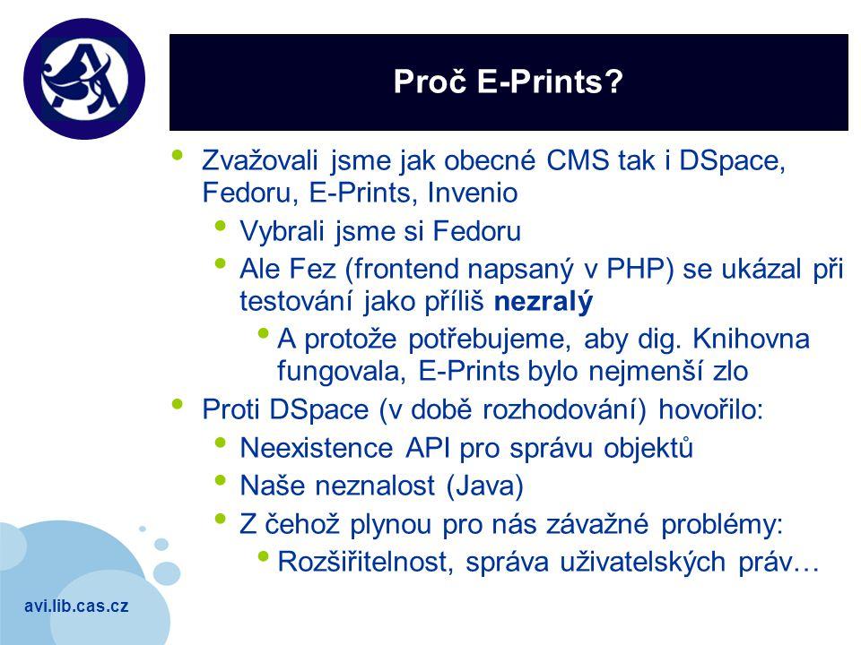 avi.lib.cas.cz Company LOGO Proč E-Prints? Zvažovali jsme jak obecné CMS tak i DSpace, Fedoru, E-Prints, Invenio Vybrali jsme si Fedoru Ale Fez (front