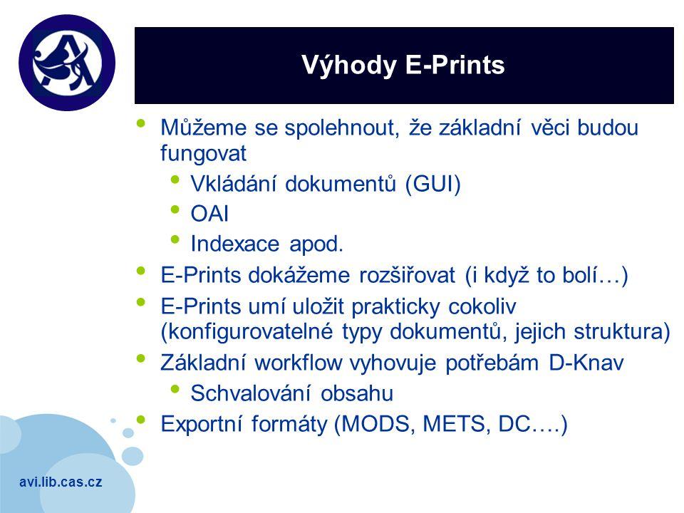 avi.lib.cas.cz Company LOGO Výhody E-Prints Můžeme se spolehnout, že základní věci budou fungovat Vkládání dokumentů (GUI) OAI Indexace apod. E-Prints