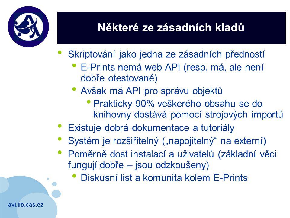 avi.lib.cas.cz Company LOGO Některé ze zásadních kladů Skriptování jako jedna ze zásadních předností E-Prints nemá web API (resp. má, ale není dobře o