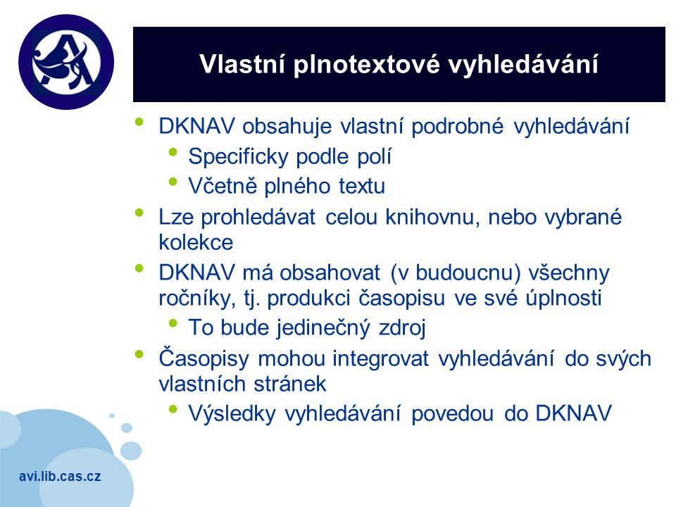 avi.lib.cas.cz Company LOGO Vlastní plnotextové vyhledávání DKNAV obsahuje vlastní podrobné vyhledávání Specificky podle polí Včetně plného textu Lze prohledávat celou knihovnu, nebo vybrané kolekce DKNAV má obsahovat (v budoucnu) všechny ročníky, tj.