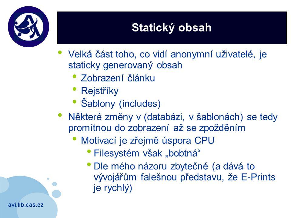 avi.lib.cas.cz Company LOGO Statický obsah Velká část toho, co vidí anonymní uživatelé, je staticky generovaný obsah Zobrazení článku Rejstříky Šablon