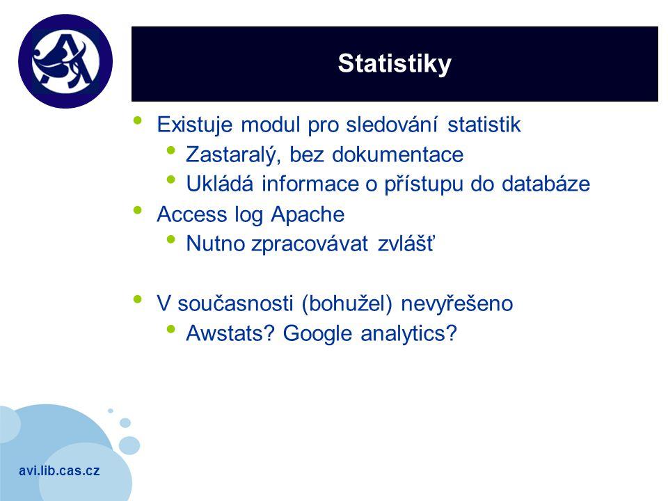 avi.lib.cas.cz Company LOGO Statistiky Existuje modul pro sledování statistik Zastaralý, bez dokumentace Ukládá informace o přístupu do databáze Access log Apache Nutno zpracovávat zvlášť V současnosti (bohužel) nevyřešeno Awstats.